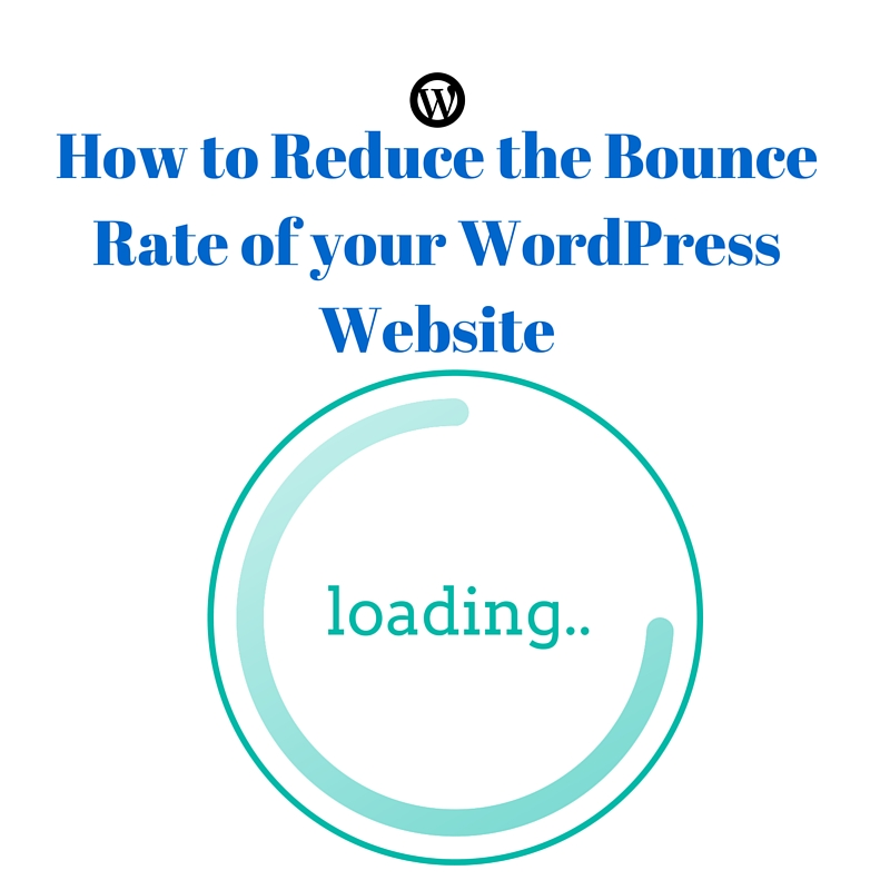 How to Reduce the Bounce Rate of your WordPress Website